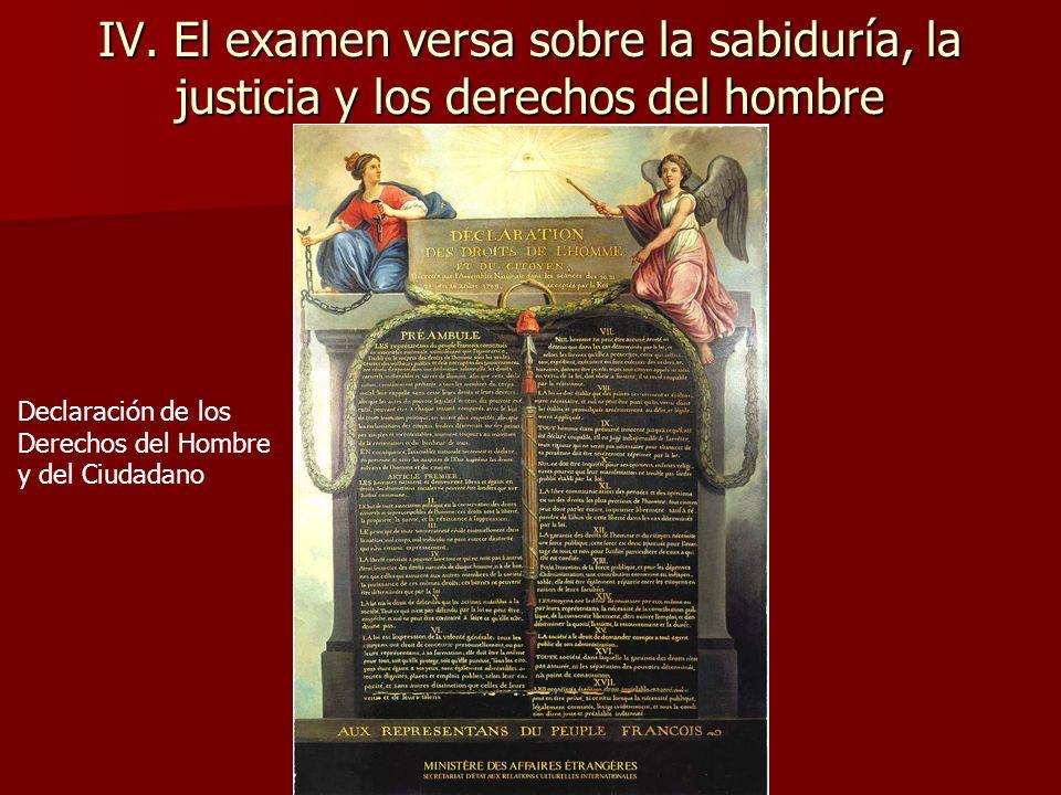 IV. El examen versa sobre la sabiduría, la justicia y los derechos del hombre Declaración de los Derechos del Hombre y del Ciudadano