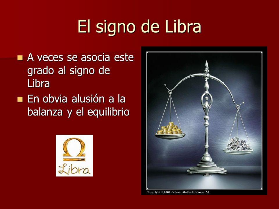 El signo de Libra A veces se asocia este grado al signo de Libra A veces se asocia este grado al signo de Libra En obvia alusión a la balanza y el equ