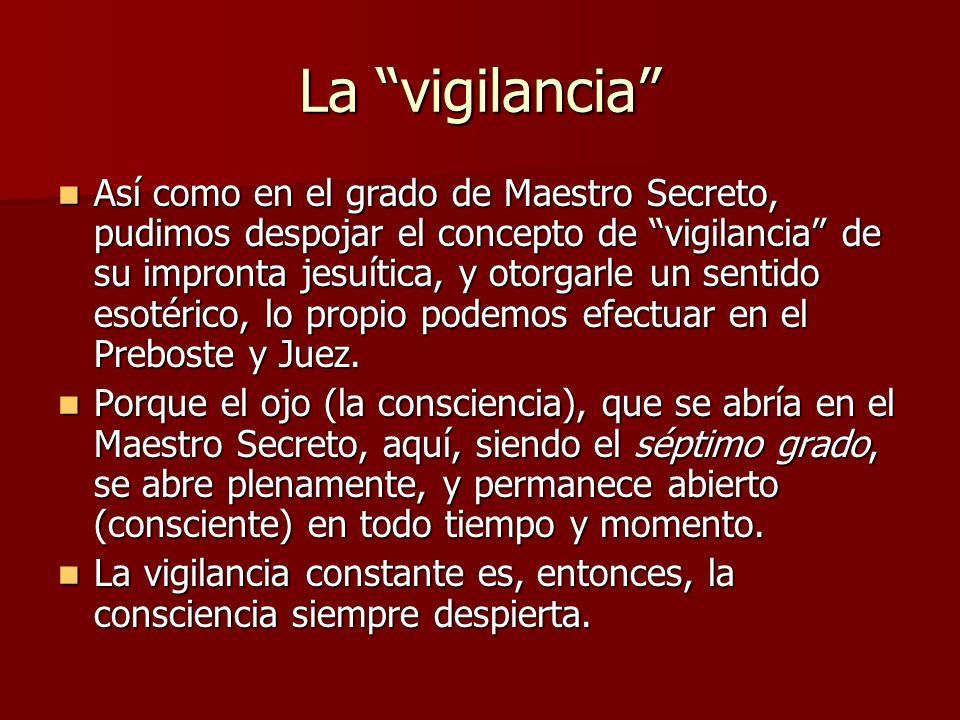 La vigilancia Así como en el grado de Maestro Secreto, pudimos despojar el concepto de vigilancia de su impronta jesuítica, y otorgarle un sentido eso