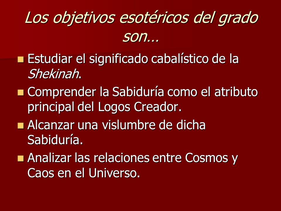 Los objetivos esotéricos del grado son… Estudiar el significado cabalístico de la Shekinah. Estudiar el significado cabalístico de la Shekinah. Compre