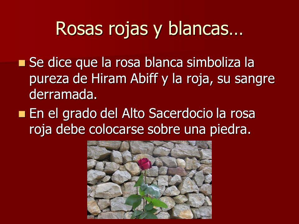 Rosas rojas y blancas… Se dice que la rosa blanca simboliza la pureza de Hiram Abiff y la roja, su sangre derramada. Se dice que la rosa blanca simbol