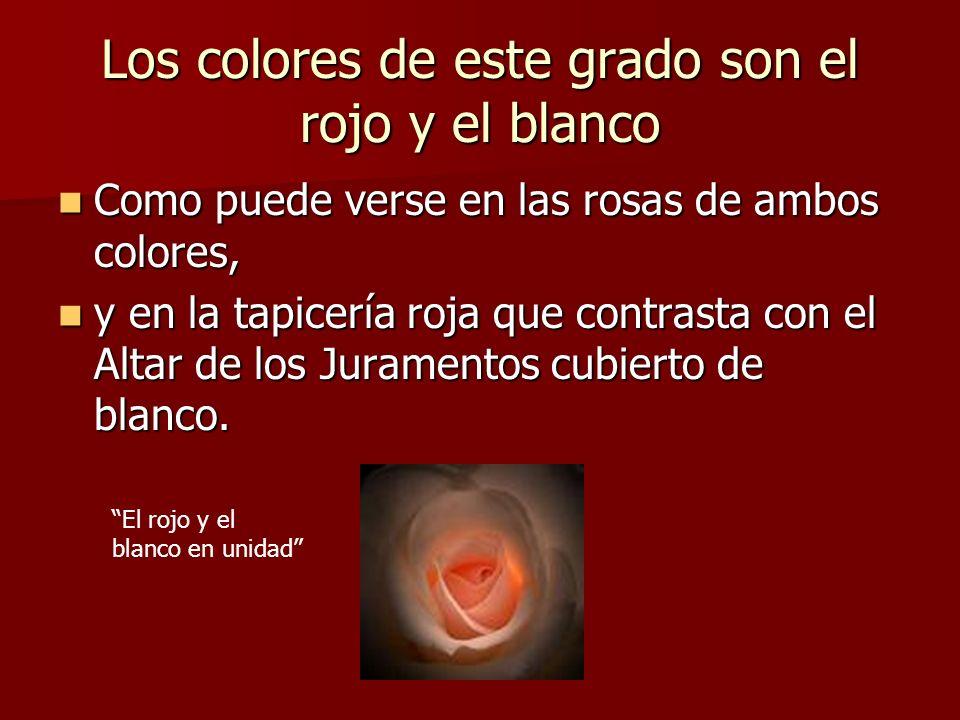 Los colores de este grado son el rojo y el blanco Como puede verse en las rosas de ambos colores, Como puede verse en las rosas de ambos colores, y en