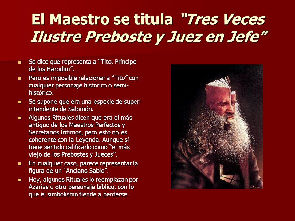El Maestro se titula Tres Veces Ilustre Preboste y Juez en Jefe Se dice que representa a Tito, Príncipe de los Harodim. Se dice que representa a Tito,
