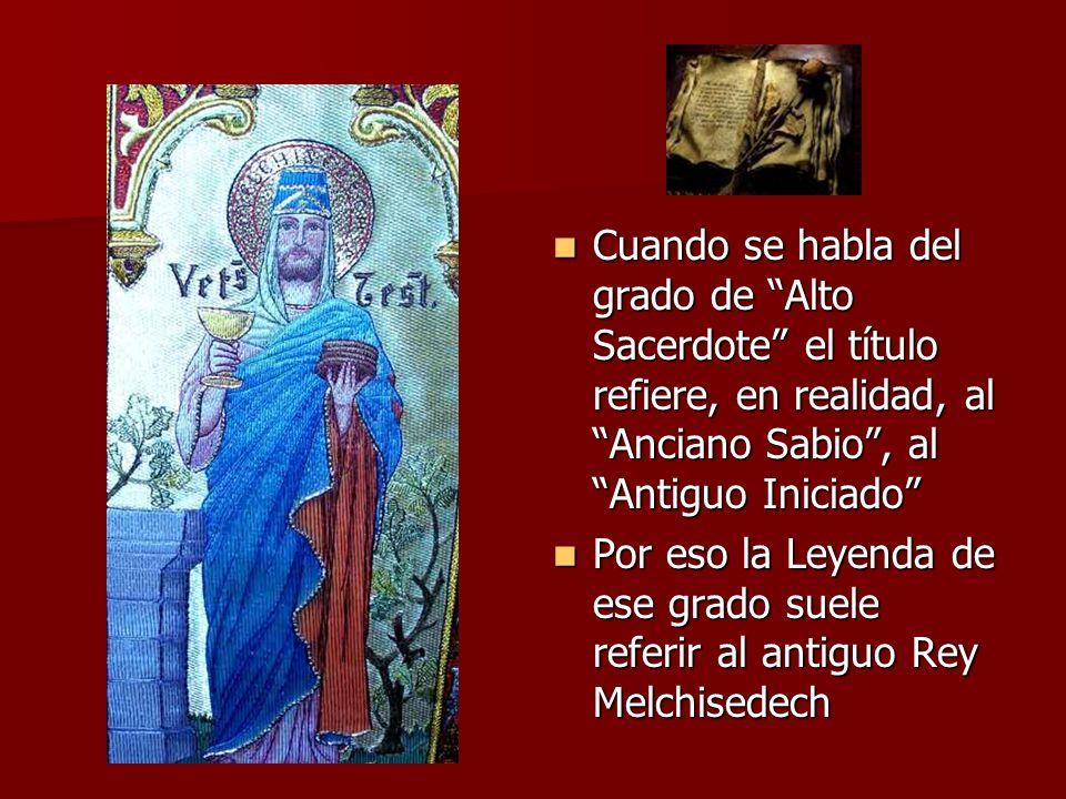 Cuando se habla del grado de Alto Sacerdote el título refiere, en realidad, al Anciano Sabio, al Antiguo Iniciado Cuando se habla del grado de Alto Sa