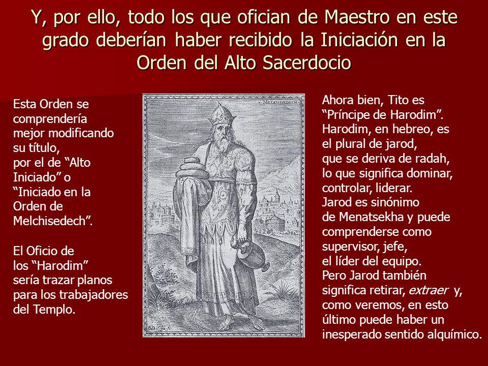 Y, por ello, todo los que ofician de Maestro en este grado deberían haber recibido la Iniciación en la Orden del Alto Sacerdocio Esta Orden se compren