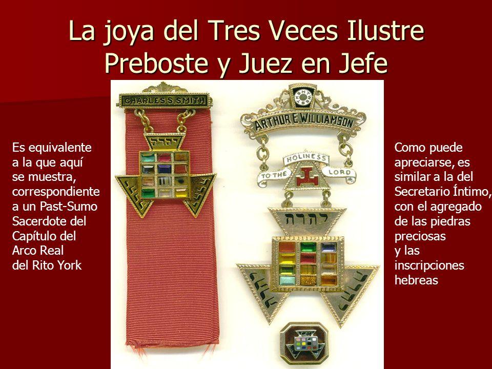 La joya del Tres Veces Ilustre Preboste y Juez en Jefe Es equivalente a la que aquí se muestra, correspondiente a un Past-Sumo Sacerdote del Capítulo