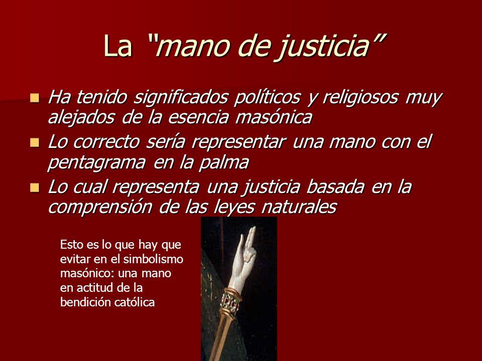 La mano de justicia Ha tenido significados políticos y religiosos muy alejados de la esencia masónica Ha tenido significados políticos y religiosos mu