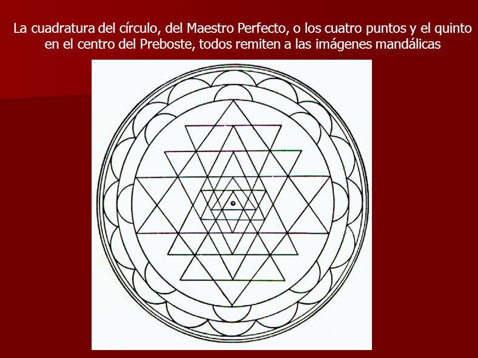 La cuadratura del círculo, del Maestro Perfecto, o los cuatro puntos y el quinto en el centro del Preboste, todos remiten a las imágenes mandálicas