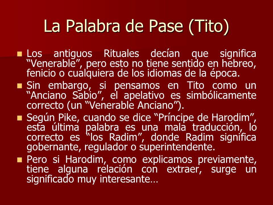 La Palabra de Pase (Tito) Los antiguos Rituales decían que significa Venerable, pero esto no tiene sentido en hebreo, fenicio o cualquiera de los idio