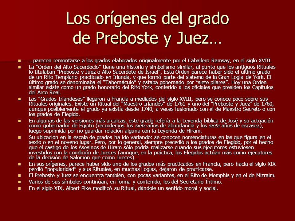 Los orígenes del grado de Preboste y Juez… …parecen remontarse a los grados elaborados originalmente por el Caballero Ramsay, en el siglo XVIII. …pare