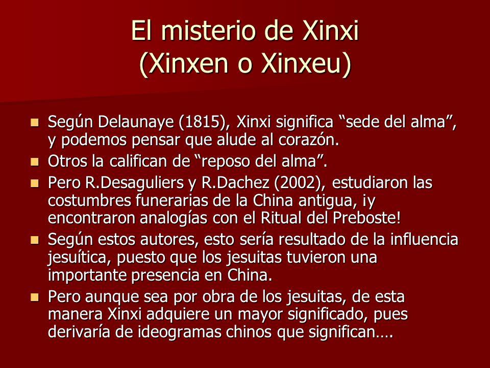 El misterio de Xinxi (Xinxen o Xinxeu) Según Delaunaye (1815), Xinxi significa sede del alma, y podemos pensar que alude al corazón. Según Delaunaye (