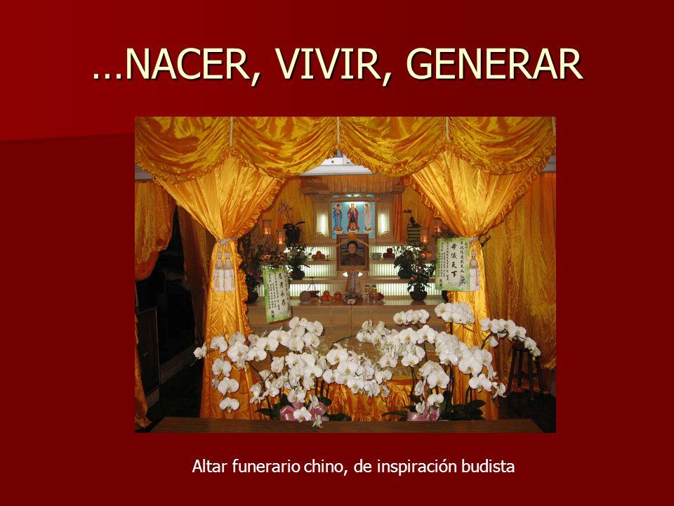…NACER, VIVIR, GENERAR Altar funerario chino, de inspiración budista