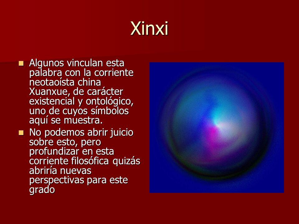 Xinxi Algunos vinculan esta palabra con la corriente neotaoísta china Xuanxue, de carácter existencial y ontológico, uno de cuyos símbolos aquí se mue