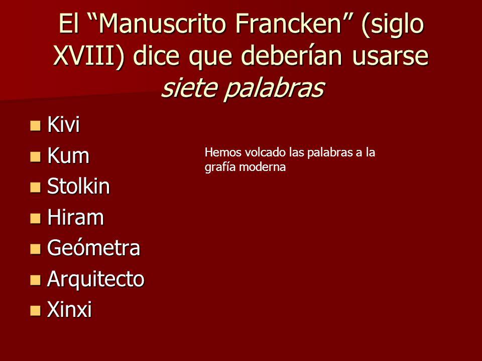 El Manuscrito Francken (siglo XVIII) dice que deberían usarse siete palabras Kivi Kivi Kum Kum Stolkin Stolkin Hiram Hiram Geómetra Geómetra Arquitect