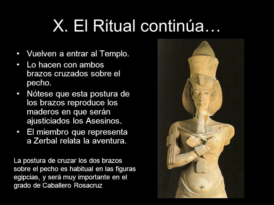 X. El Ritual continúa… Vuelven a entrar al Templo. Lo hacen con ambos brazos cruzados sobre el pecho. Nótese que esta postura de los brazos reproduce