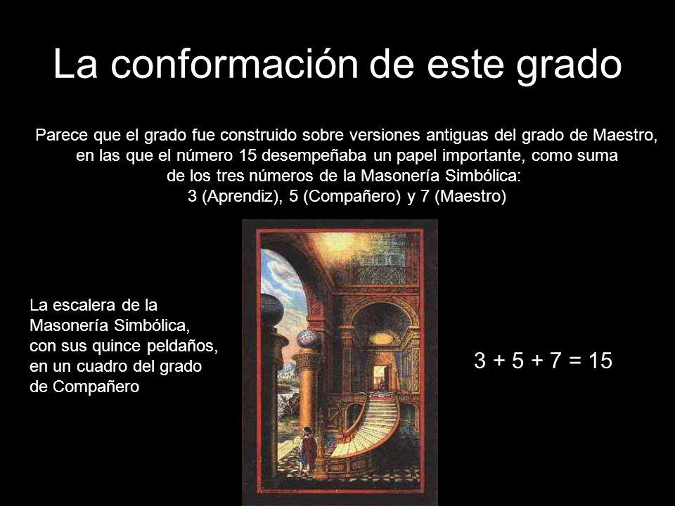 La conformación de este grado Parece que el grado fue construido sobre versiones antiguas del grado de Maestro, en las que el número 15 desempeñaba un