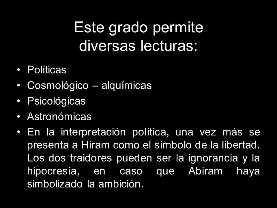 Este grado permite diversas lecturas: Políticas Cosmológico – alquímicas Psicológicas Astronómicas En la interpretación política, una vez más se prese