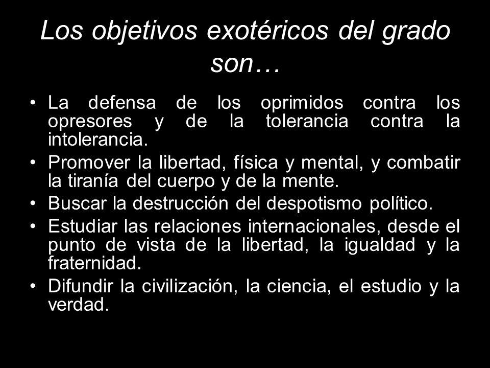 Los objetivos exotéricos del grado son… La defensa de los oprimidos contra los opresores y de la tolerancia contra la intolerancia. Promover la libert