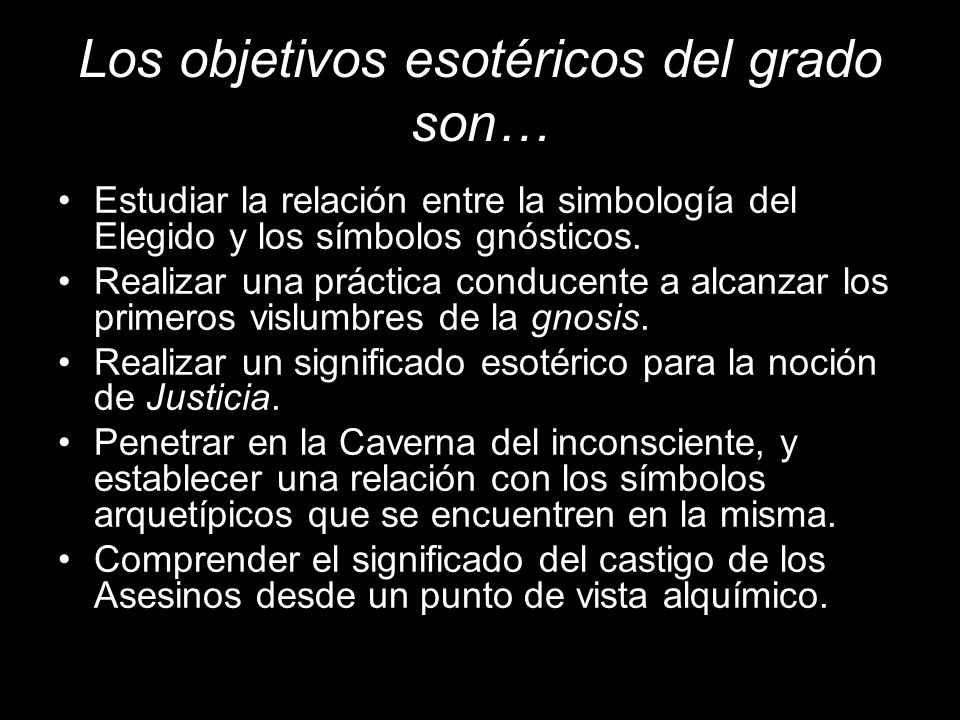 Los objetivos esotéricos del grado son… Estudiar la relación entre la simbología del Elegido y los símbolos gnósticos. Realizar una práctica conducent