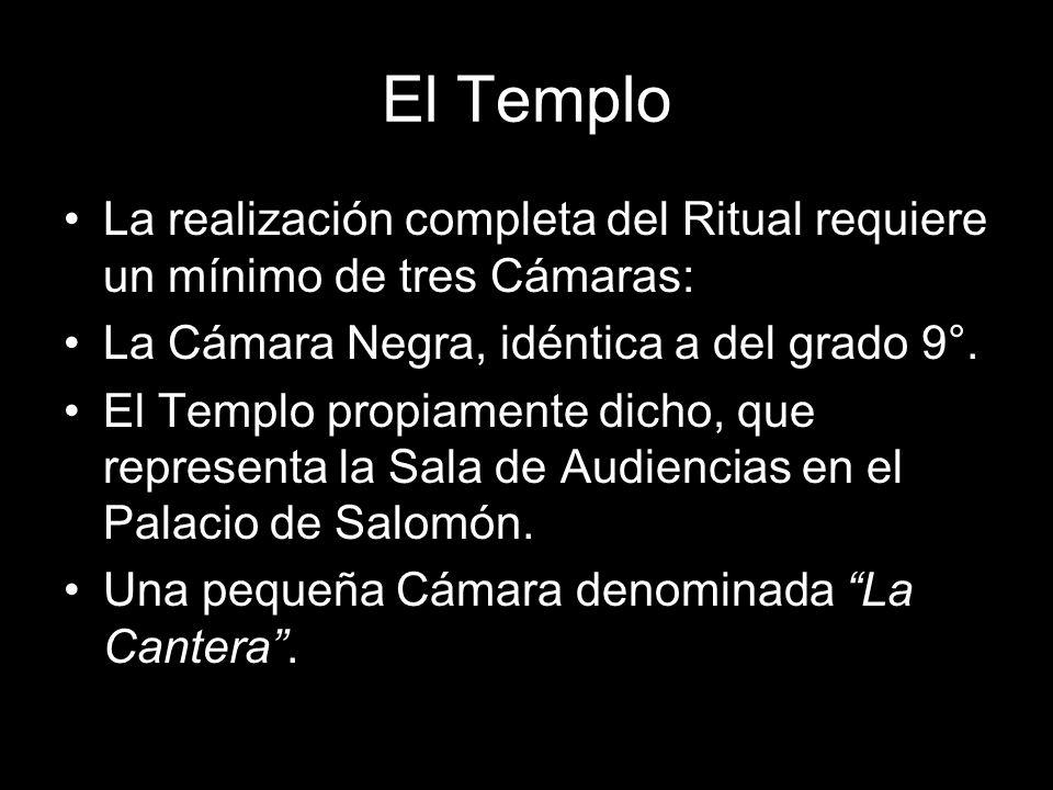 El Templo La realización completa del Ritual requiere un mínimo de tres Cámaras: La Cámara Negra, idéntica a del grado 9°. El Templo propiamente dicho