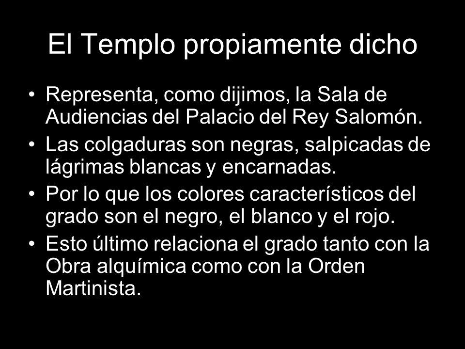 El Templo propiamente dicho Representa, como dijimos, la Sala de Audiencias del Palacio del Rey Salomón. Las colgaduras son negras, salpicadas de lágr
