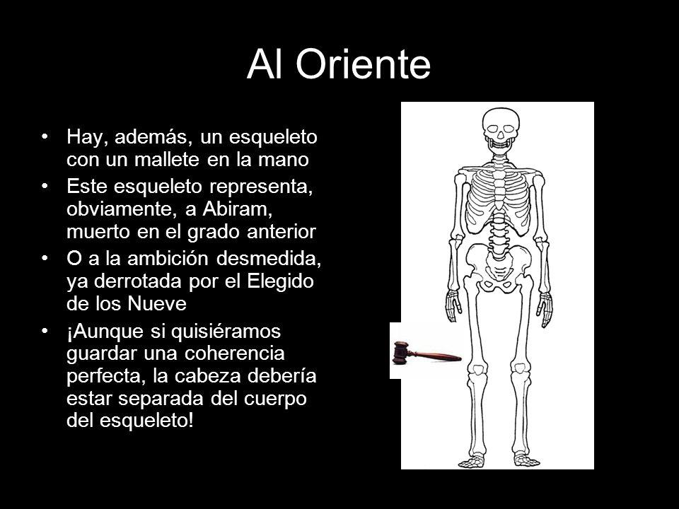 Al Oriente Hay, además, un esqueleto con un mallete en la mano Este esqueleto representa, obviamente, a Abiram, muerto en el grado anterior O a la amb