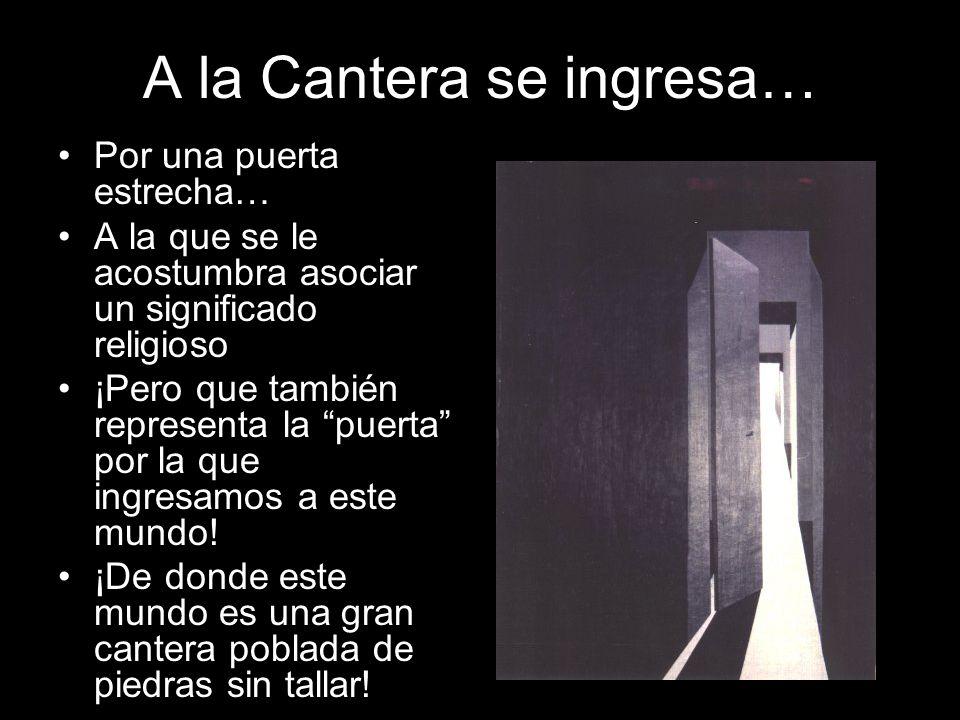 A la Cantera se ingresa… Por una puerta estrecha… A la que se le acostumbra asociar un significado religioso ¡Pero que también representa la puerta po