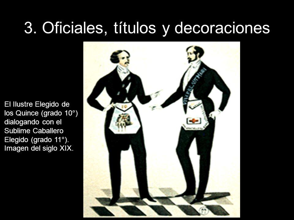 3. Oficiales, títulos y decoraciones El Ilustre Elegido de los Quince (grado 10°) dialogando con el Sublime Caballero Elegido (grado 11°). Imagen del