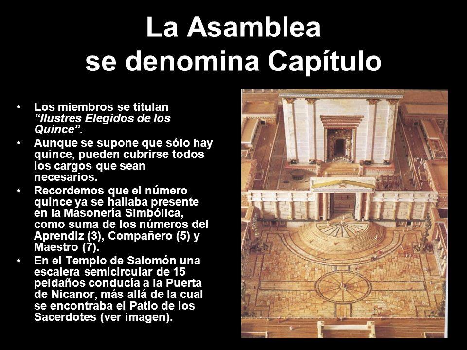 La Asamblea se denomina Capítulo Los miembros se titulan Ilustres Elegidos de los Quince. Aunque se supone que sólo hay quince, pueden cubrirse todos