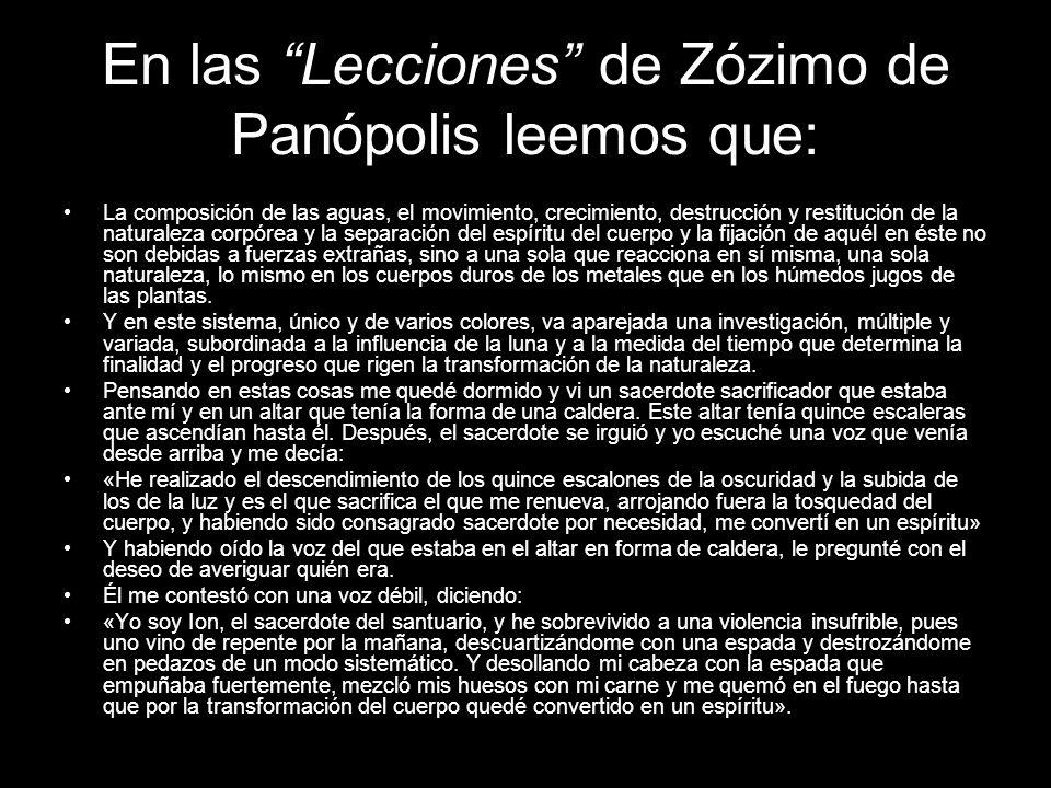 En las Lecciones de Zózimo de Panópolis leemos que: La composición de las aguas, el movimiento, crecimiento, destrucción y restitución de la naturalez