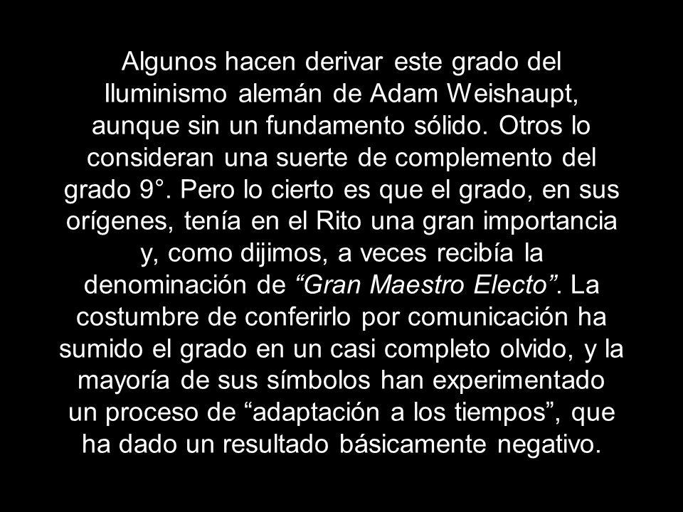 Algunos hacen derivar este grado del Iluminismo alemán de Adam Weishaupt, aunque sin un fundamento sólido. Otros lo consideran una suerte de complemen