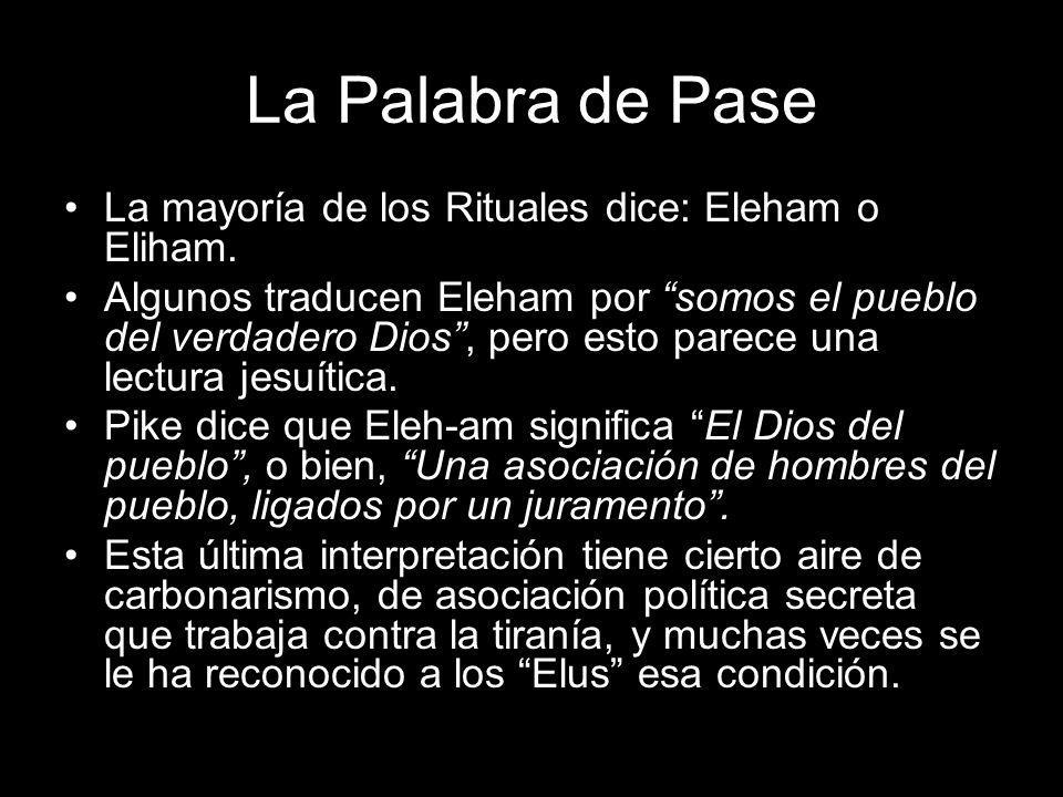 La Palabra de Pase La mayoría de los Rituales dice: Eleham o Eliham. Algunos traducen Eleham por somos el pueblo del verdadero Dios, pero esto parece