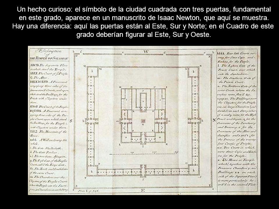 Un hecho curioso: el símbolo de la ciudad cuadrada con tres puertas, fundamental en este grado, aparece en un manuscrito de Isaac Newton, que aquí se