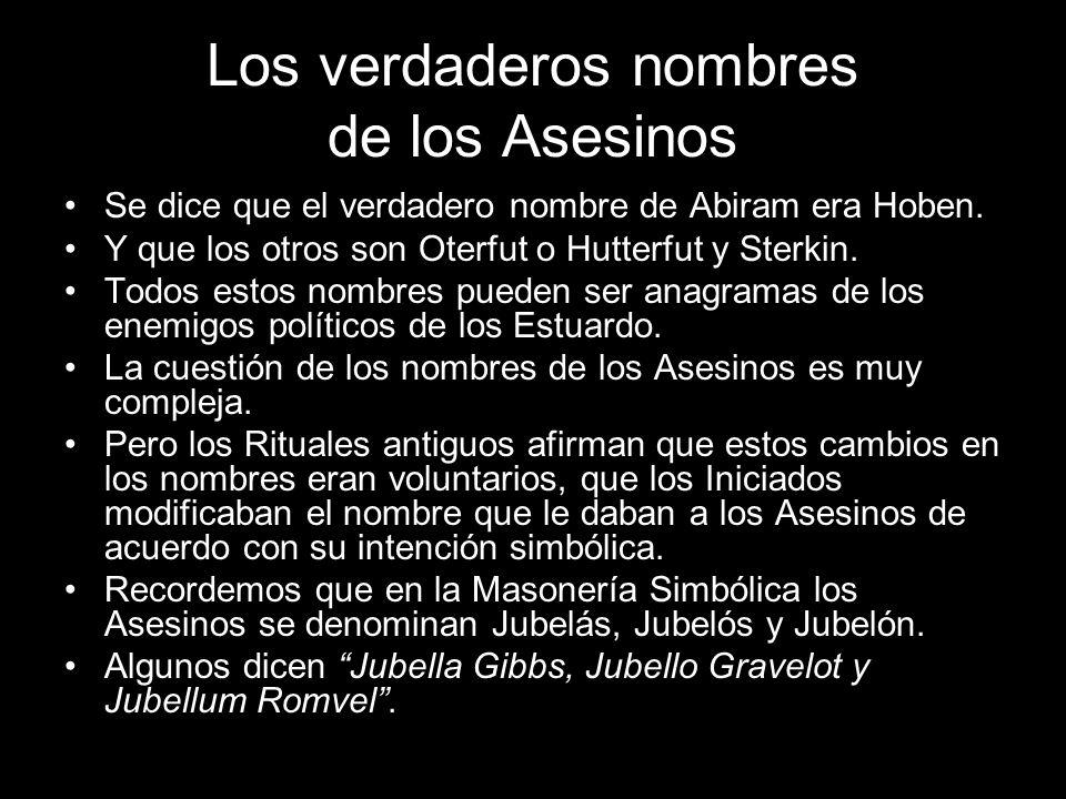 Los verdaderos nombres de los Asesinos Se dice que el verdadero nombre de Abiram era Hoben. Y que los otros son Oterfut o Hutterfut y Sterkin. Todos e