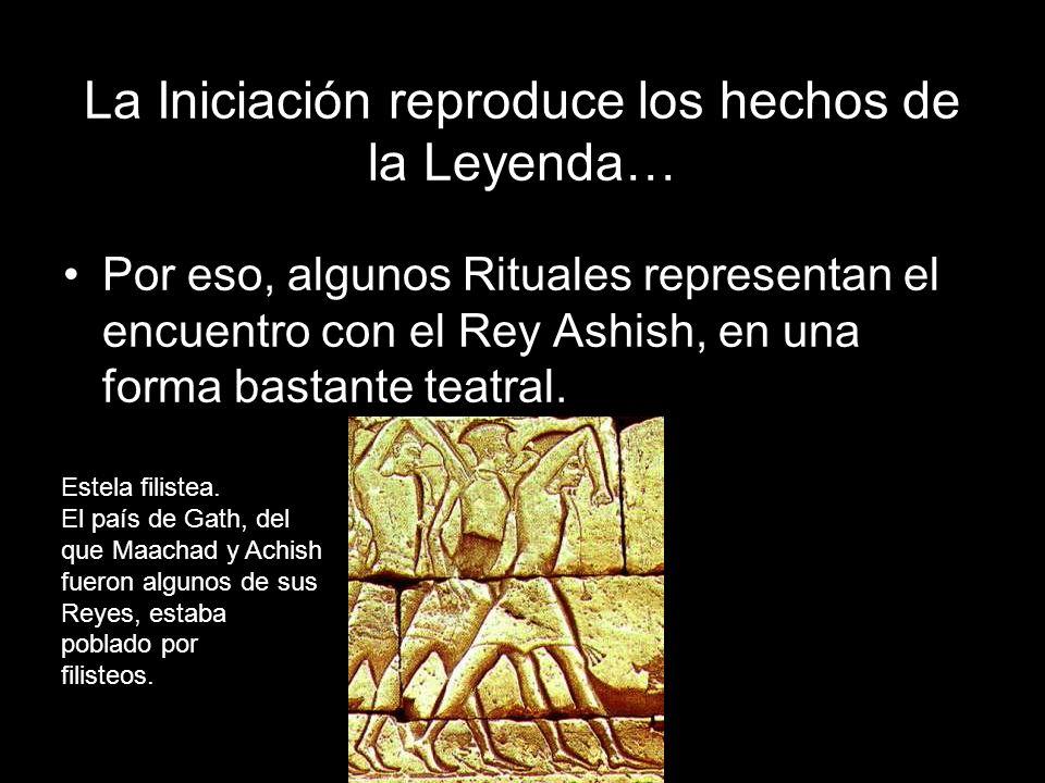 La Iniciación reproduce los hechos de la Leyenda… Por eso, algunos Rituales representan el encuentro con el Rey Ashish, en una forma bastante teatral.