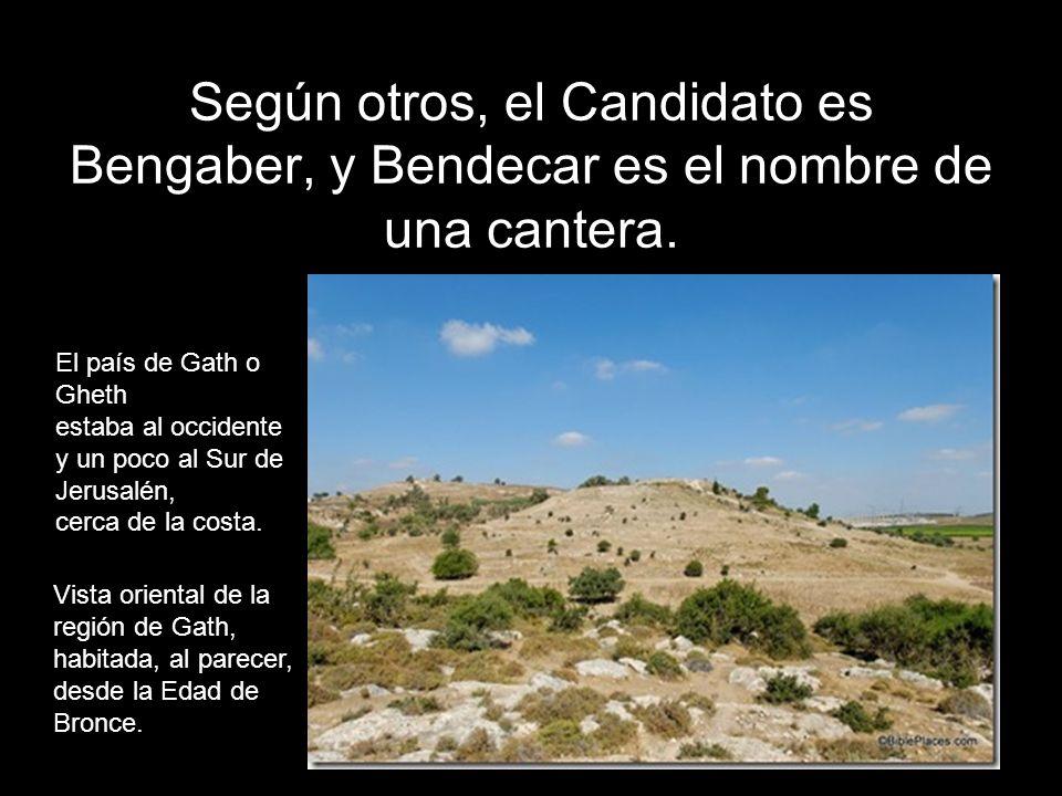 Según otros, el Candidato es Bengaber, y Bendecar es el nombre de una cantera. Vista oriental de la región de Gath, habitada, al parecer, desde la Eda