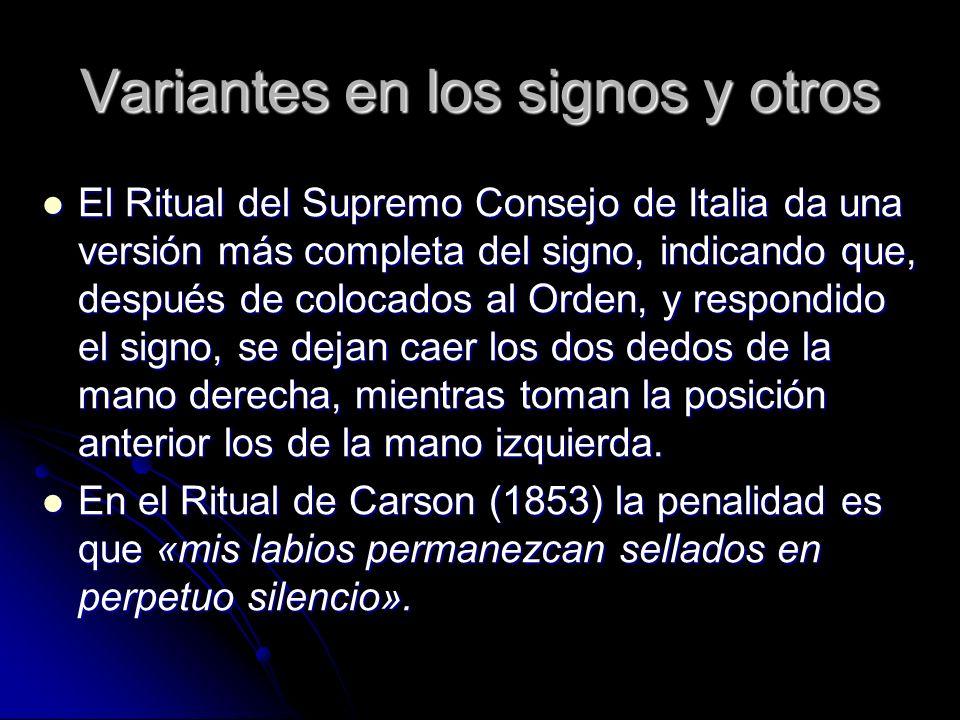 Variantes en los signos y otros El Ritual del Supremo Consejo de Italia da una versión más completa del signo, indicando que, después de colocados al