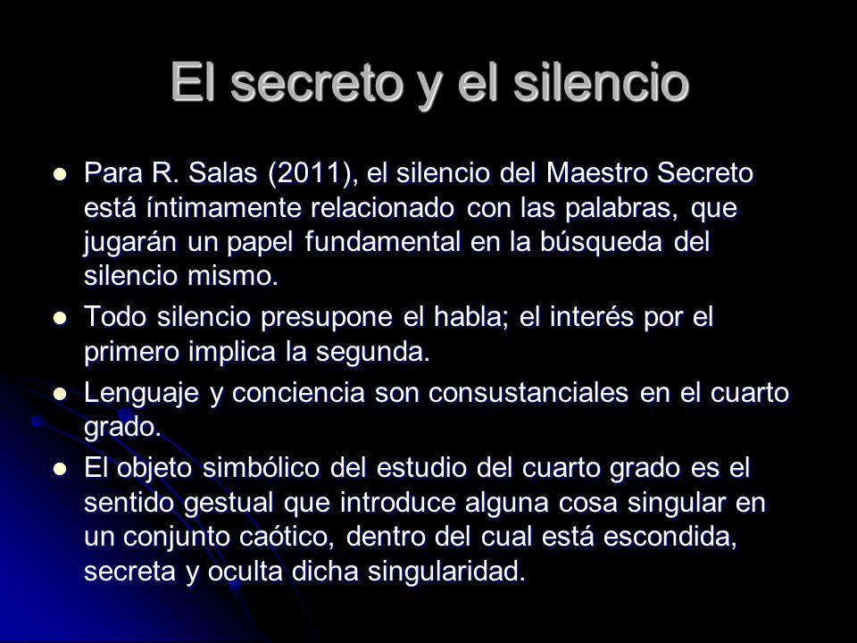 El secreto y el silencio Para R. Salas (2011), el silencio del Maestro Secreto está íntimamente relacionado con las palabras, que jugarán un papel fun