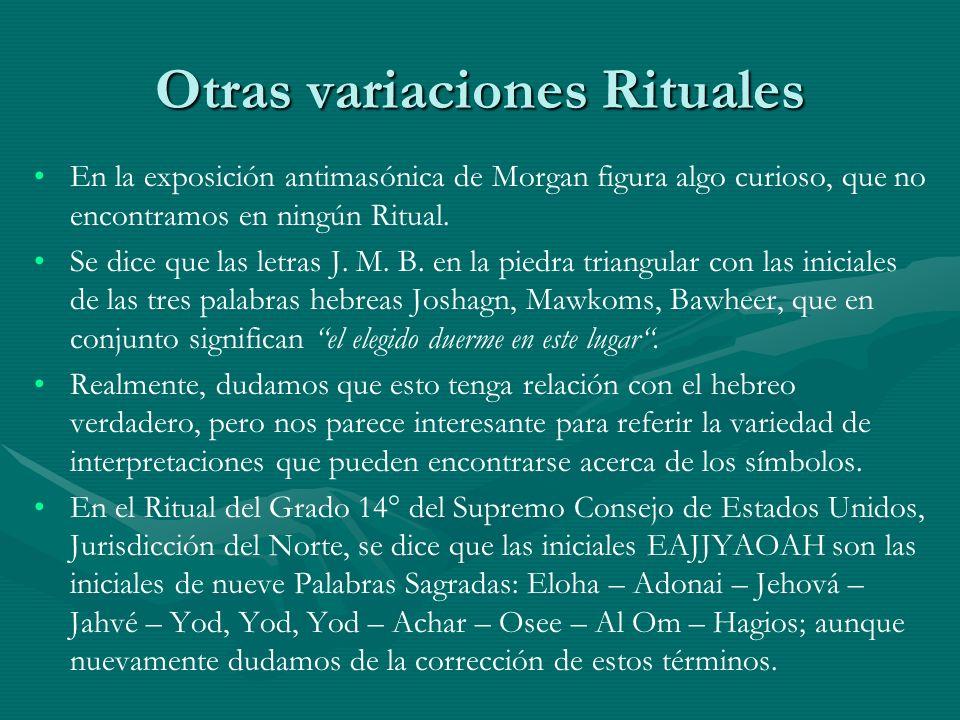 Otras variaciones Rituales En la exposición antimasónica de Morgan figura algo curioso, que no encontramos en ningún Ritual. Se dice que las letras J.