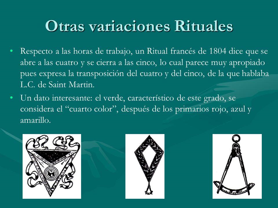Otras variaciones Rituales Respecto a las horas de trabajo, un Ritual francés de 1804 dice que se abre a las cuatro y se cierra a las cinco, lo cual p