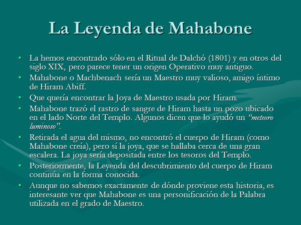 La Leyenda de Mahabone La hemos encontrado sólo en el Ritual de Dalchó (1801) y en otros del siglo XIX, pero parece tener un origen Operativo muy anti