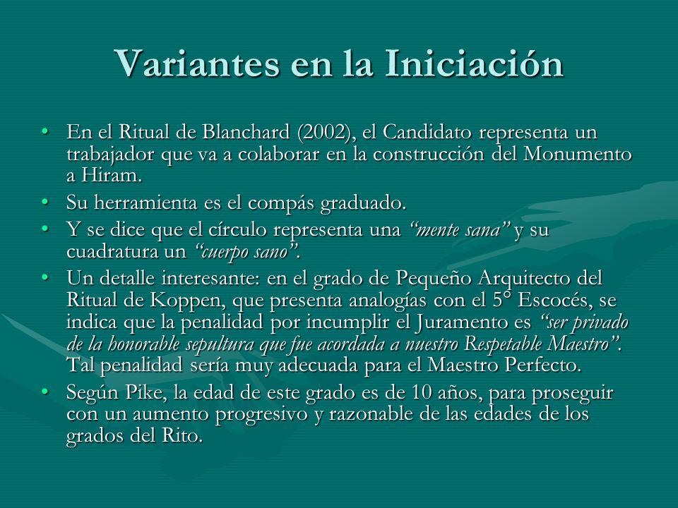 Variantes en la Iniciación En el Ritual de Blanchard (2002), el Candidato representa un trabajador que va a colaborar en la construcción del Monumento