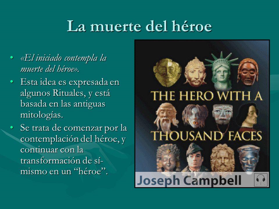La muerte del héroe «El iniciado contempla la muerte del héroe».«El iniciado contempla la muerte del héroe». Esta idea es expresada en algunos Rituale
