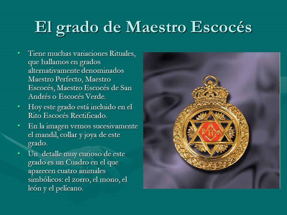 El grado de Maestro Escocés Tiene muchas variaciones Rituales, que hallamos en grados alternativamente denominados Maestro Perfecto, Maestro Escocés,