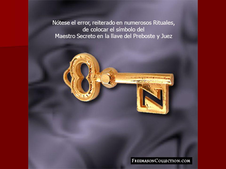 Nótese el error, reiterado en numerosos Rituales, de colocar el símbolo del Maestro Secreto en la llave del Preboste y Juez