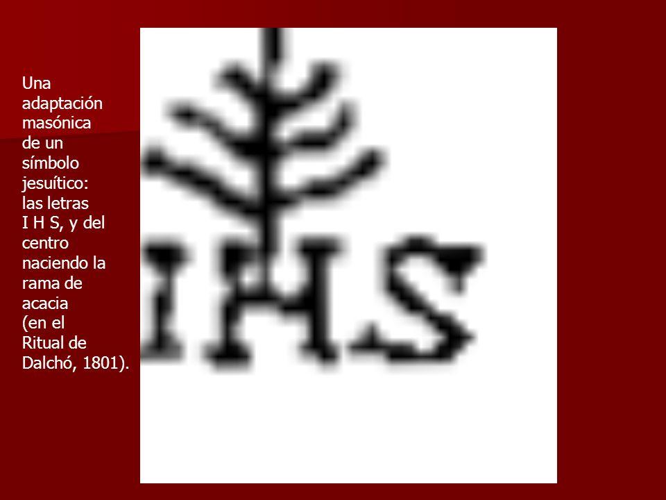 Una adaptación masónica de un símbolo jesuítico: las letras I H S, y del centro naciendo la rama de acacia (en el Ritual de Dalchó, 1801).
