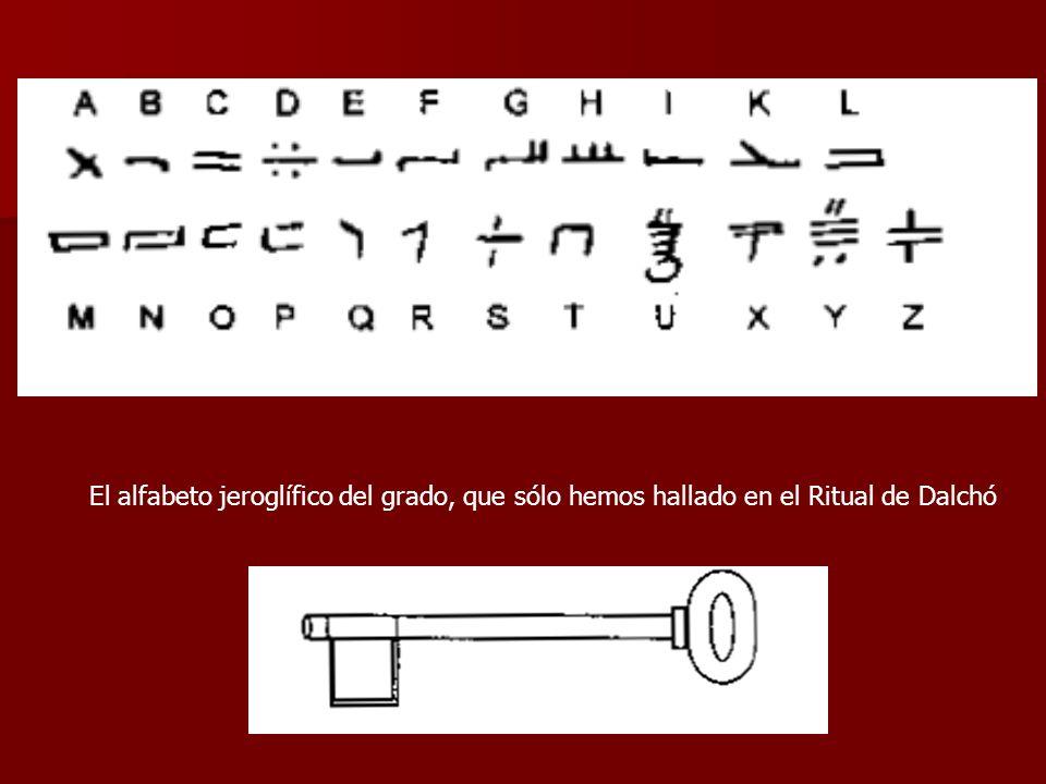 El alfabeto jeroglífico del grado, que sólo hemos hallado en el Ritual de Dalchó