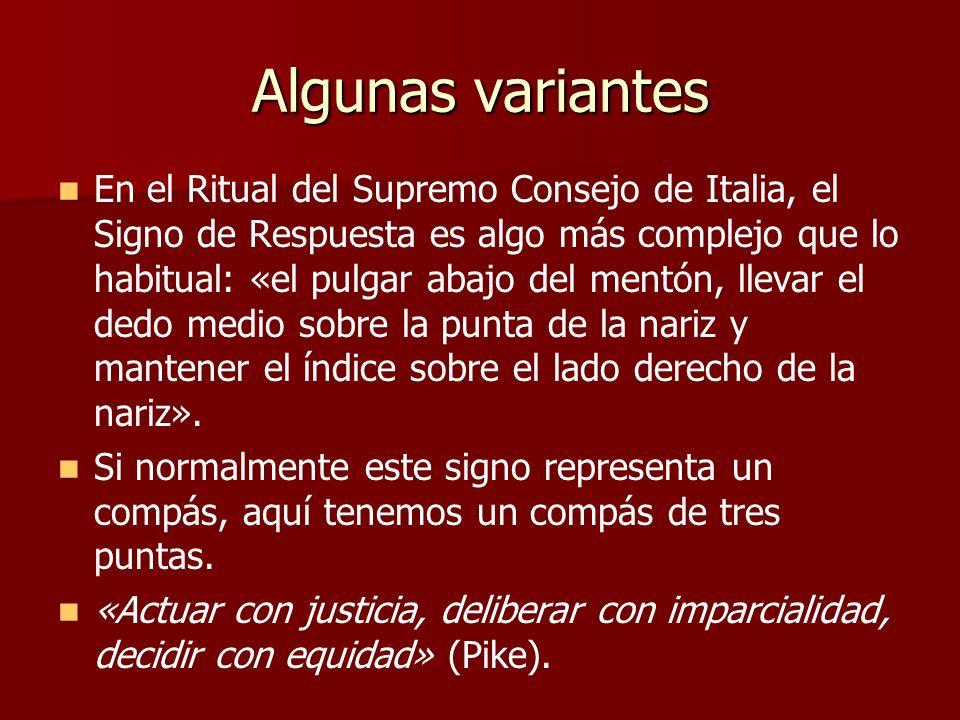Algunas variantes En el Ritual del Supremo Consejo de Italia, el Signo de Respuesta es algo más complejo que lo habitual: «el pulgar abajo del mentón,
