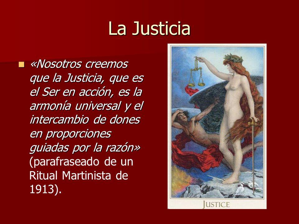 La Justicia «Nosotros creemos que la Justicia, que es el Ser en acción, es la armonía universal y el intercambio de dones en proporciones guiadas por