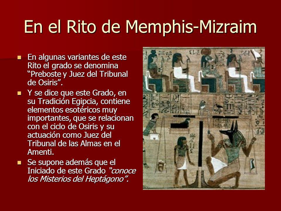 En el Rito de Memphis-Mizraim En algunas variantes de este Rito el grado se denomina Preboste y Juez del Tribunal de Osiris. En algunas variantes de e